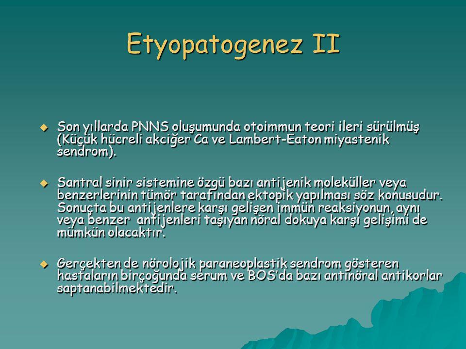 Etyopatogenez II  Son yıllarda PNNS oluşumunda otoimmun teori ileri sürülmüş (Küçük hücreli akciğer Ca ve Lambert-Eaton miyastenik sendrom).