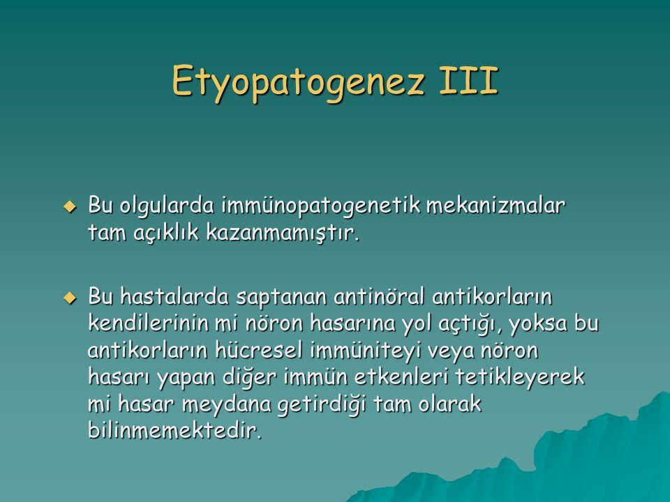 Etyopatogenez III  Bu olgularda immünopatogenetik mekanizmalar tam açıklık kazanmamıştır.  Bu hastalarda saptanan antinöral antikorların kendilerini