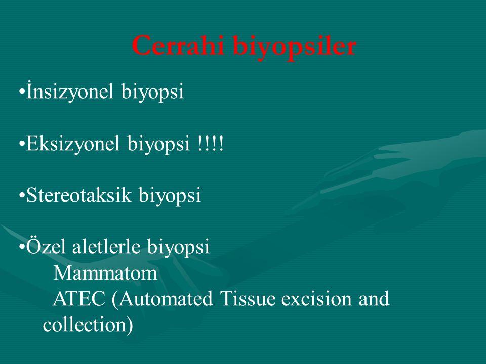 Cerrahi biyopsiler İnsizyonel biyopsi Eksizyonel biyopsi !!!! Stereotaksik biyopsi Özel aletlerle biyopsi Mammatom ATEC (Automated Tissue excision and