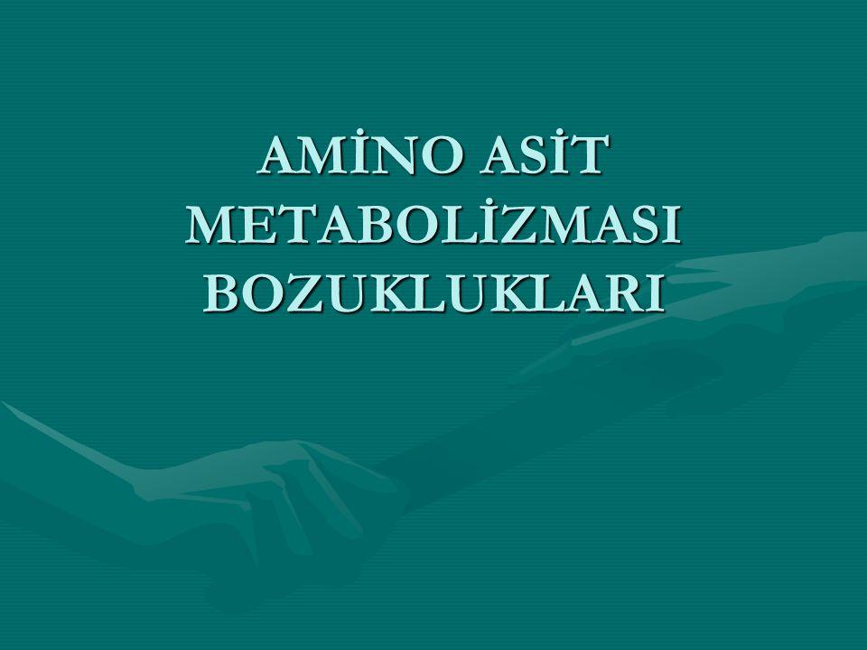AMİNO ASİT METABOLİZMASI BOZUKLUKLARI