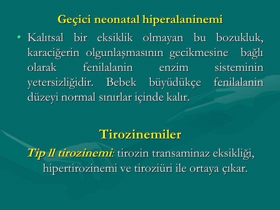 Geçici neonatal hiperalaninemi Kalıtsal bir eksiklik olmayan bu bozukluk, karaciğerin olgunlaşmasının gecikmesine bağlı olarak fenilalanin enzim siste