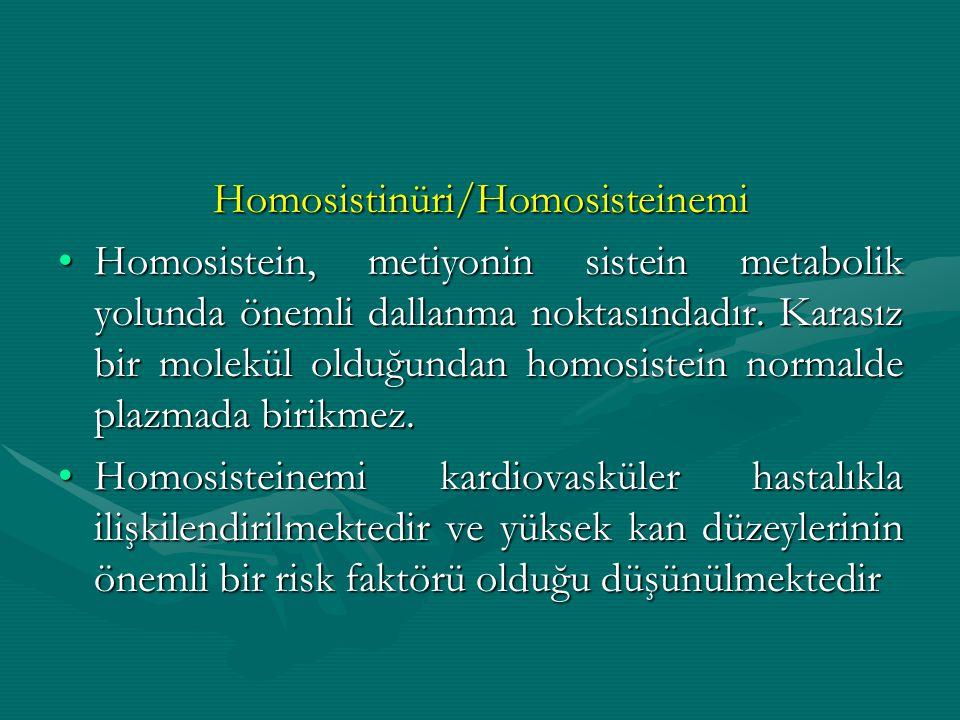Homosistinüri/Homosisteinemi Homosistein, metiyonin sistein metabolik yolunda önemli dallanma noktasındadır. Karasız bir molekül olduğundan homosistei