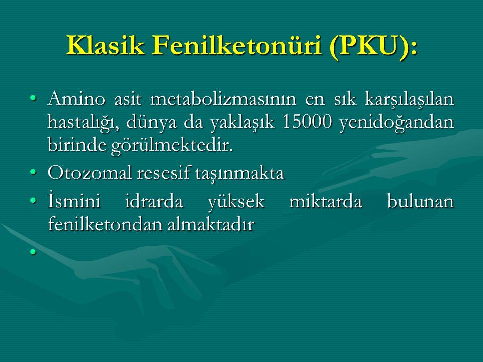 Klasik Fenilketonüri (PKU): Amino asit metabolizmasının en sık karşılaşılan hastalığı, dünya da yaklaşık 15000 yenidoğandan birinde görülmektedir.Amin