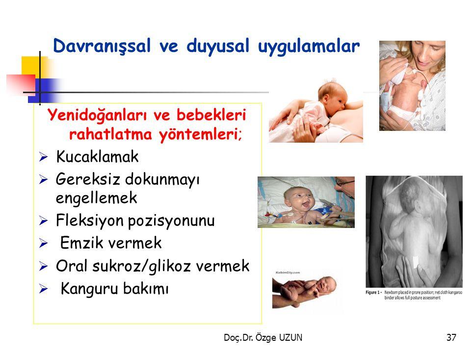 Davranışsal ve duyusal uygulamalar Yenidoğanları ve bebekleri rahatlatma yöntemleri;  Kucaklamak  Gereksiz dokunmayı engellemek  Fleksiyon pozisyon