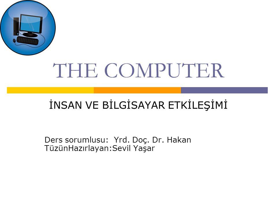 BİLGİSAYAR  İnsanlarla bilgisayarların etkileşimini anlamak için etkileşimin iki farklı yönünü anlamış olmamız gerekir.