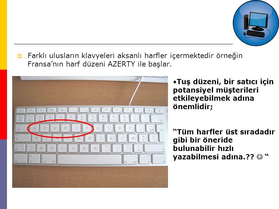  Farklı ulusların klavyeleri aksanlı harfler içermektedir örneğin Fransa'nın harf düzeni AZERTY ile başlar.