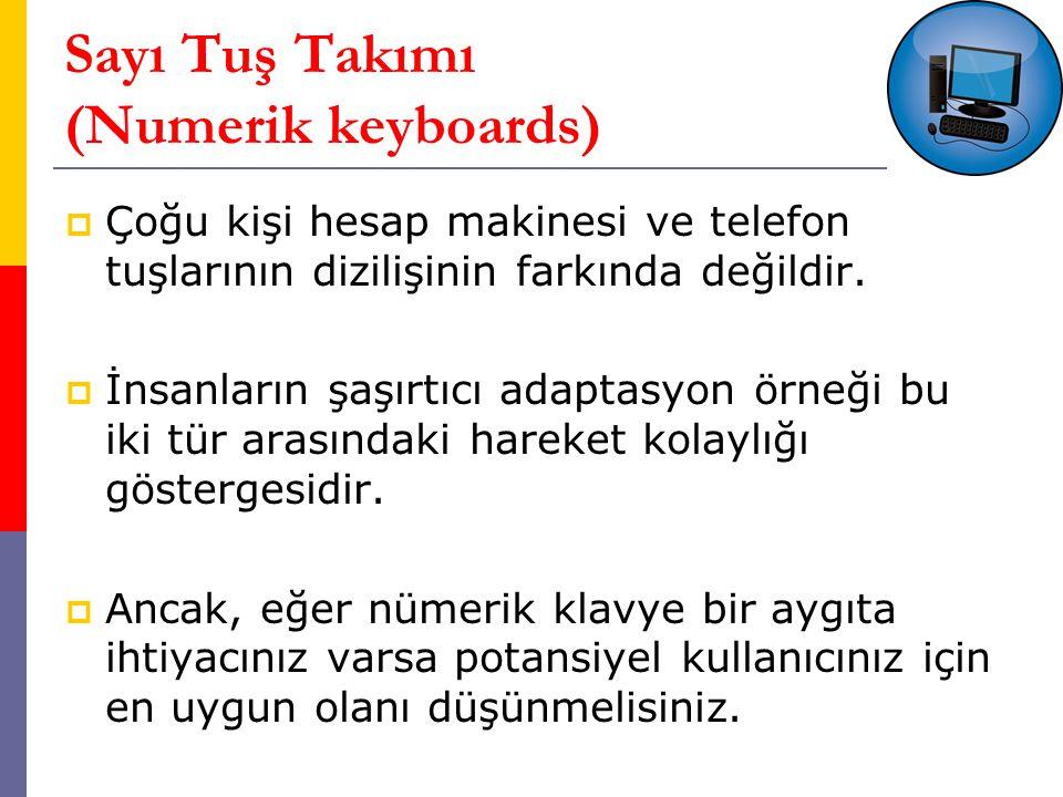 Sayı Tuş Takımı (Numerik keyboards)  Çoğu kişi hesap makinesi ve telefon tuşlarının dizilişinin farkında değildir.