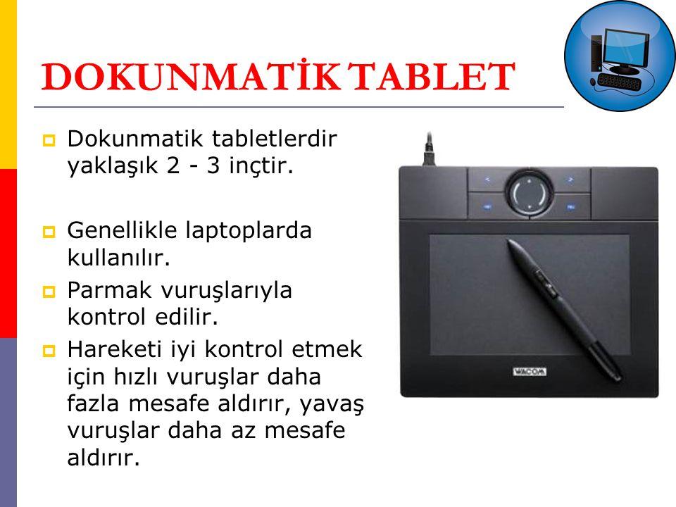 DOKUNMATİK TABLET  Dokunmatik tabletlerdir yaklaşık 2 - 3 inçtir.