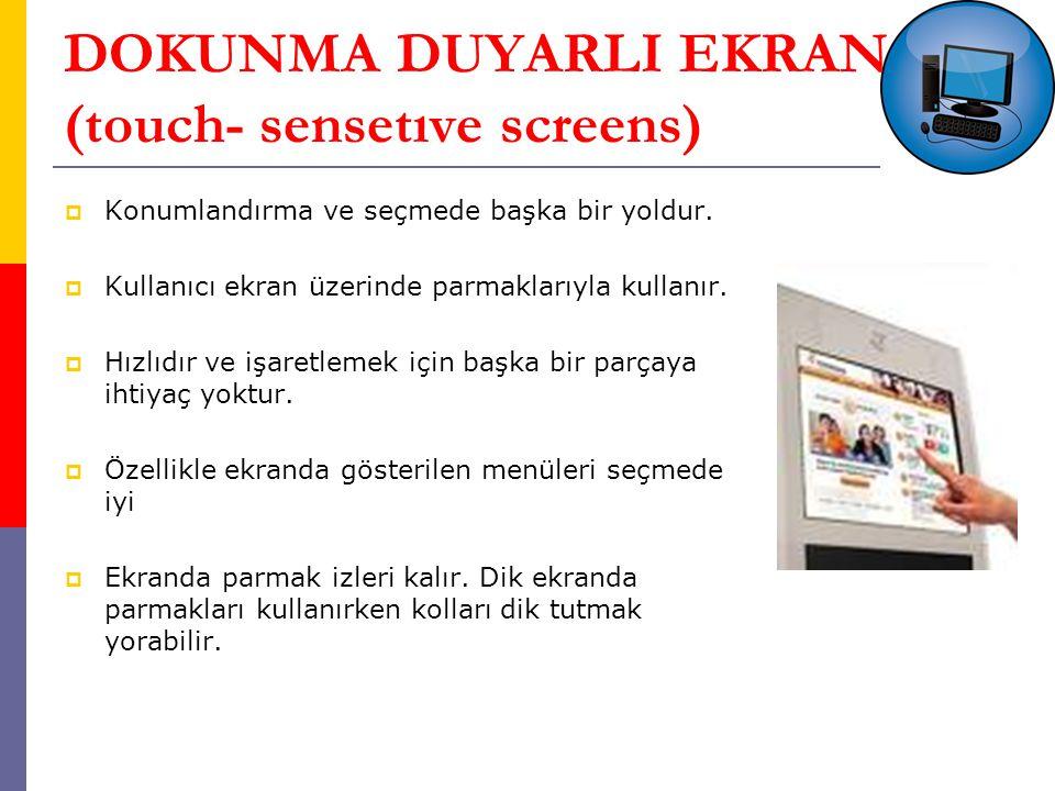 DOKUNMA DUYARLI EKRAN (touch- sensetıve screens)  Konumlandırma ve seçmede başka bir yoldur.