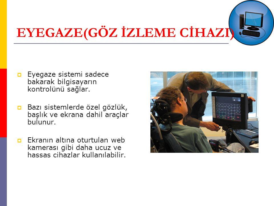 EYEGAZE(GÖZ İZLEME CİHAZI)  Eyegaze sistemi sadece bakarak bilgisayarın kontrolünü sağlar.