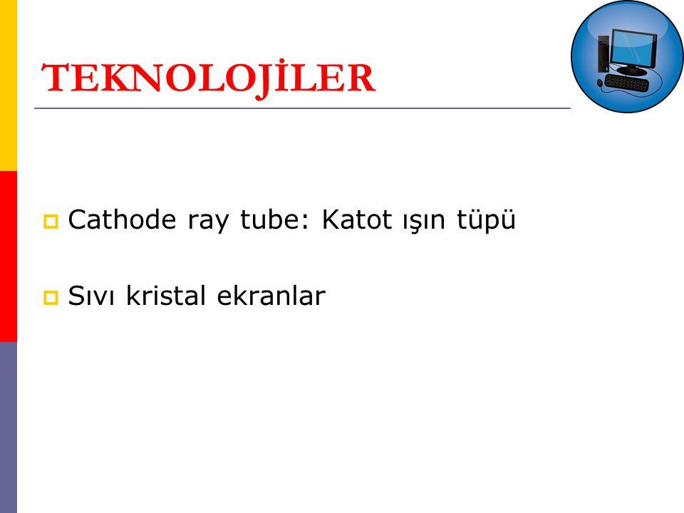 TEKNOLOJİLER  Cathode ray tube: Katot ışın tüpü  Sıvı kristal ekranlar
