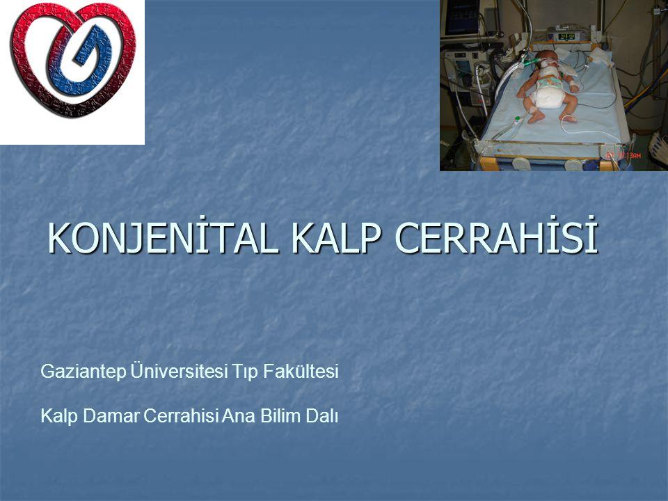 KONJENİTAL KALP CERRAHİSİ Gaziantep Üniversitesi Tıp Fakültesi Kalp Damar Cerrahisi Ana Bilim Dalı