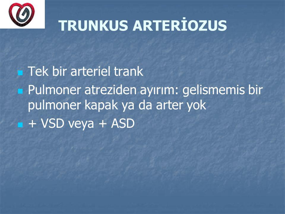 TRUNKUS ARTERİOZUS Tek bir arteriel trank Pulmoner atreziden ayırım: gelismemis bir pulmoner kapak ya da arter yok + VSD veya + ASD