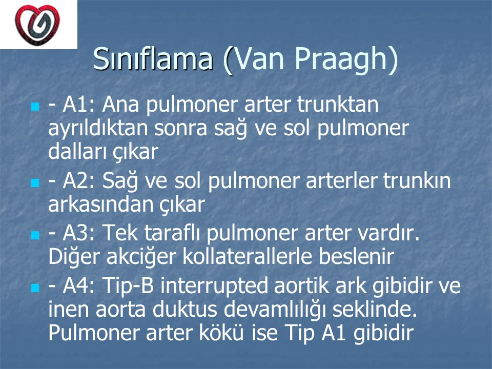 Sınıflama ( Sınıflama (Van Praagh) - A1: Ana pulmoner arter trunktan ayrıldıktan sonra sağ ve sol pulmoner dalları çıkar - A2: Sağ ve sol pulmoner art