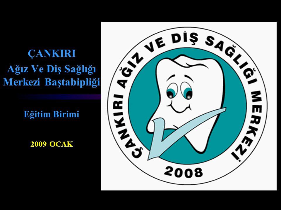 ÇANKIRI Ağız Ve Diş Sağlığı Merkezi Baştabipliği Eğitim Birimi 2009-OCAK