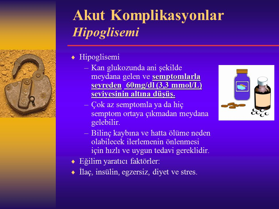 Akut Komplikasyonlar Hipoglisemi  Hipoglisemi semptomlarla seyreden 60mg/dl (3,3 mmol/L) seviyesinin altına düşüş.