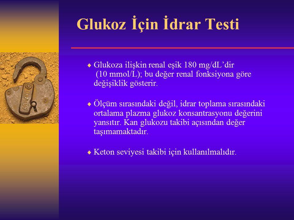Glukoz İçin İdrar Testi  Glukoza ilişkin renal eşik 180 mg/dL'dir (10 mmol/L); bu değer renal fonksiyona göre değişiklik gösterir.