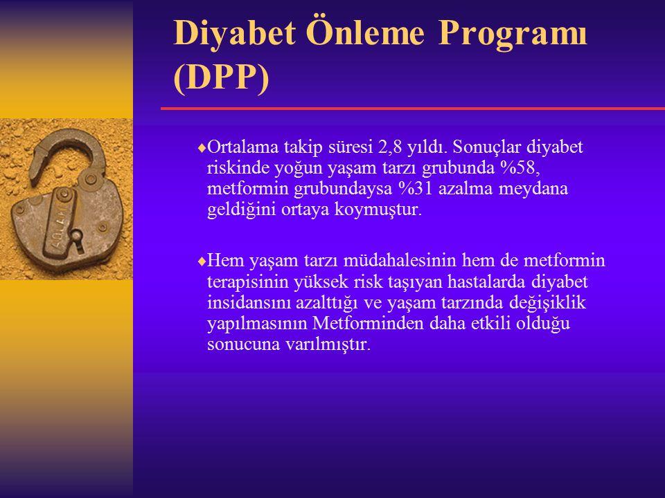 Diyabet Önleme Programı (DPP)  Ortalama takip süresi 2,8 yıldı.