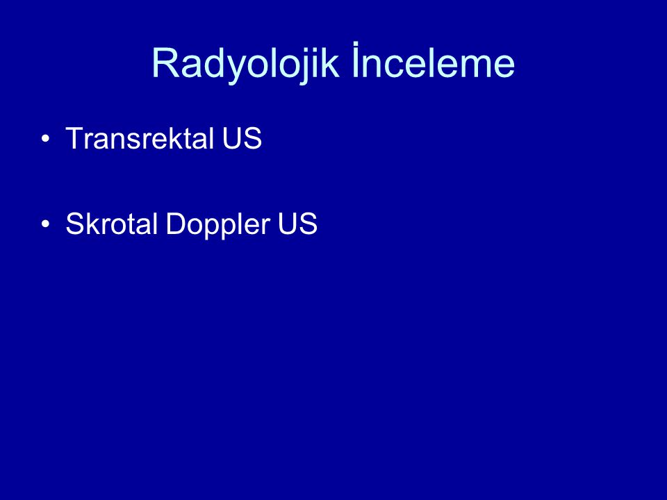 Radyolojik İnceleme Transrektal US Skrotal Doppler US
