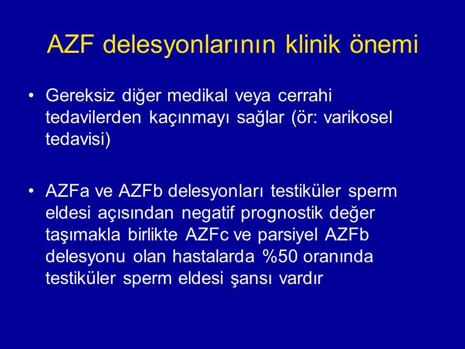 AZF delesyonlarının klinik önemi Gereksiz diğer medikal veya cerrahi tedavilerden kaçınmayı sağlar (ör: varikosel tedavisi) AZFa ve AZFb delesyonları