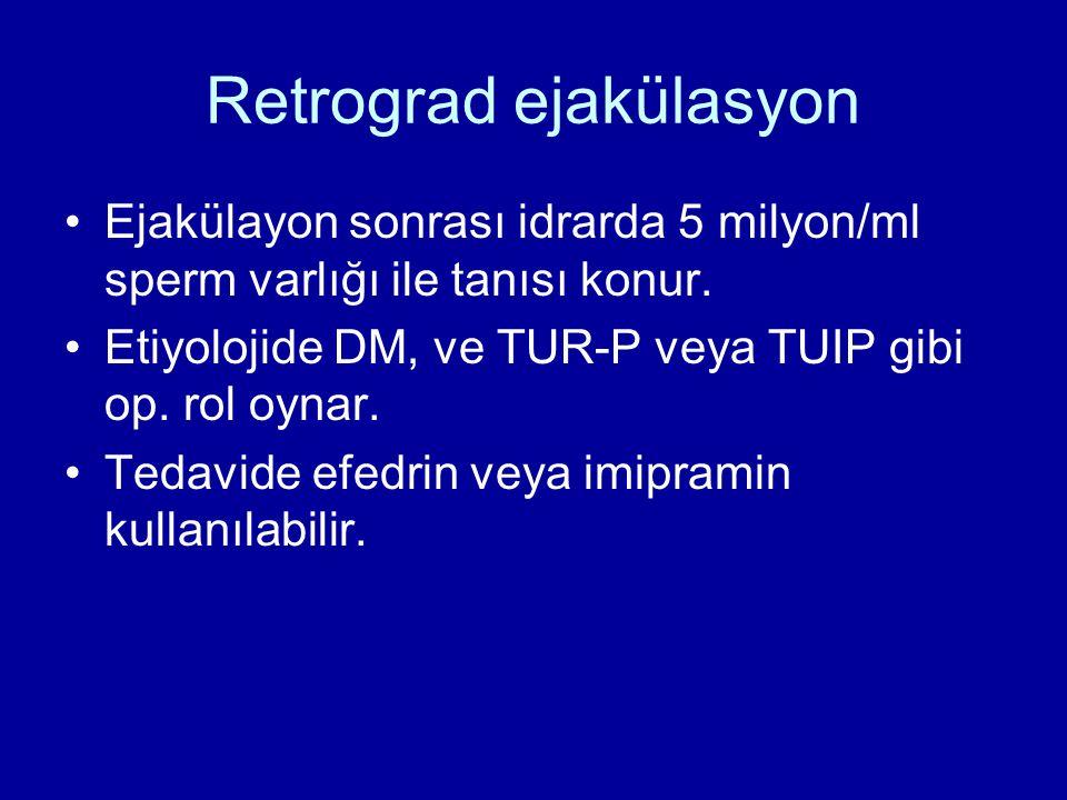 Retrograd ejakülasyon Ejakülayon sonrası idrarda 5 milyon/ml sperm varlığı ile tanısı konur. Etiyolojide DM, ve TUR-P veya TUIP gibi op. rol oynar. Te