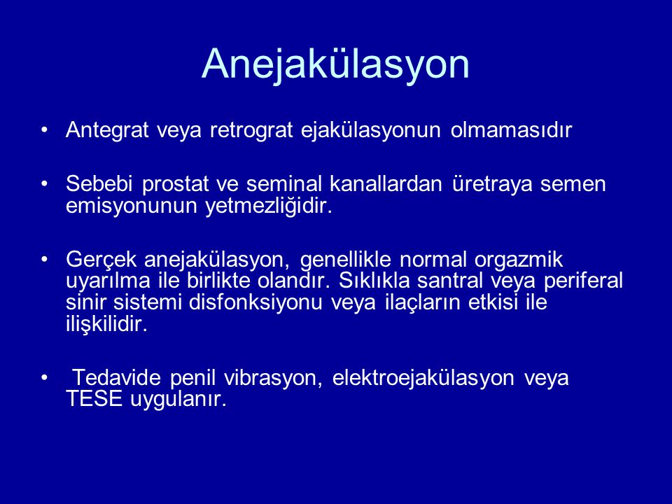 Anejakülasyon Antegrat veya retrograt ejakülasyonun olmamasıdır Sebebi prostat ve seminal kanallardan üretraya semen emisyonunun yetmezliğidir. Gerçek