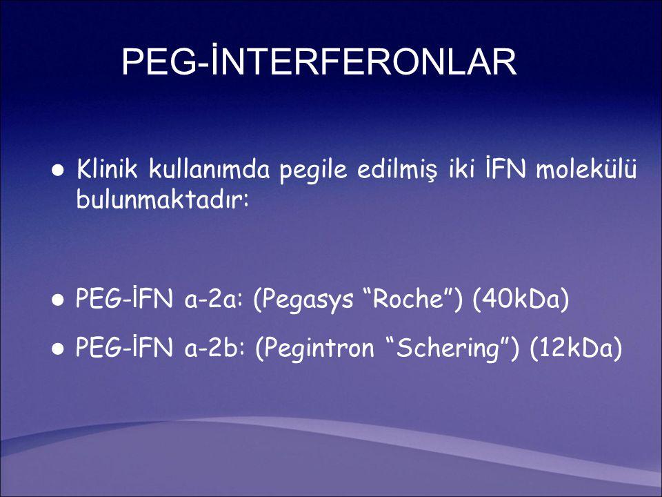 "PEG-İNTERFERONLAR Klinik kullanımda pegile edilmi ş iki İ FN molekülü bulunmaktadır: PEG- İ FN a-2a: (Pegasys ""Roche"") (40kDa) PEG- İ FN a-2b: (Pegint"