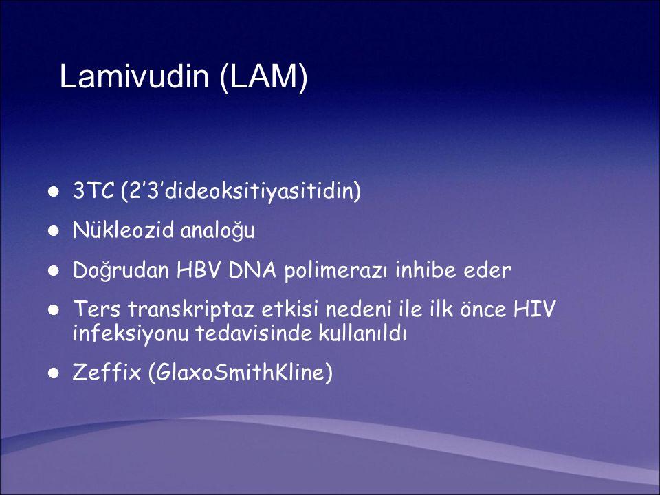 Lamivudin (LAM) 3TC (2'3'dideoksitiyasitidin) Nükleozid analo ğ u Do ğ rudan HBV DNA polimerazı inhibe eder Ters transkriptaz etkisi nedeni ile ilk önce HIV infeksiyonu tedavisinde kullanıldı Zeffix (GlaxoSmithKline)