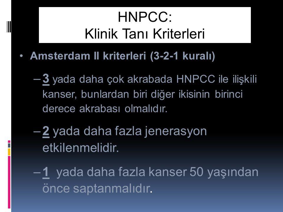 HNPCC: Klinik Tanı Kriterleri Amsterdam II kriterleri (3-2-1 kuralı) –3 yada daha çok akrabada HNPCC ile ilişkili kanser, bunlardan biri diğer ikisinin birinci derece akrabası olmalıdır.