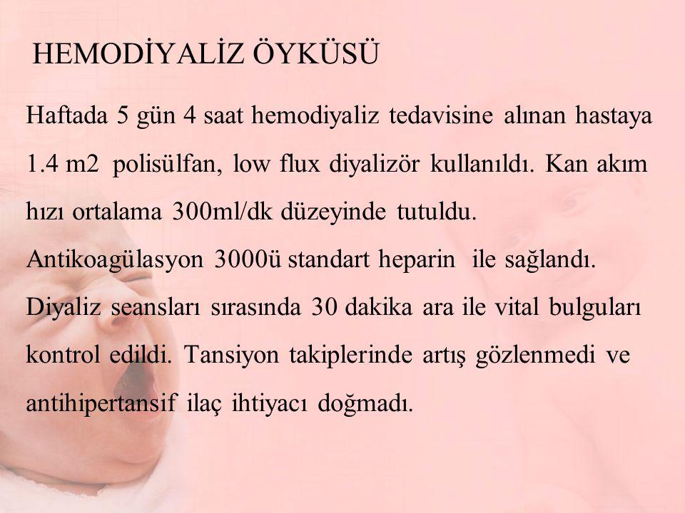 HEMODİYALİZ ÖYKÜSÜ Haftada 5 gün 4 saat hemodiyaliz tedavisine alınan hastaya 1.4 m2 polisülfan, low flux diyalizör kullanıldı. Kan akım hızı ortalama