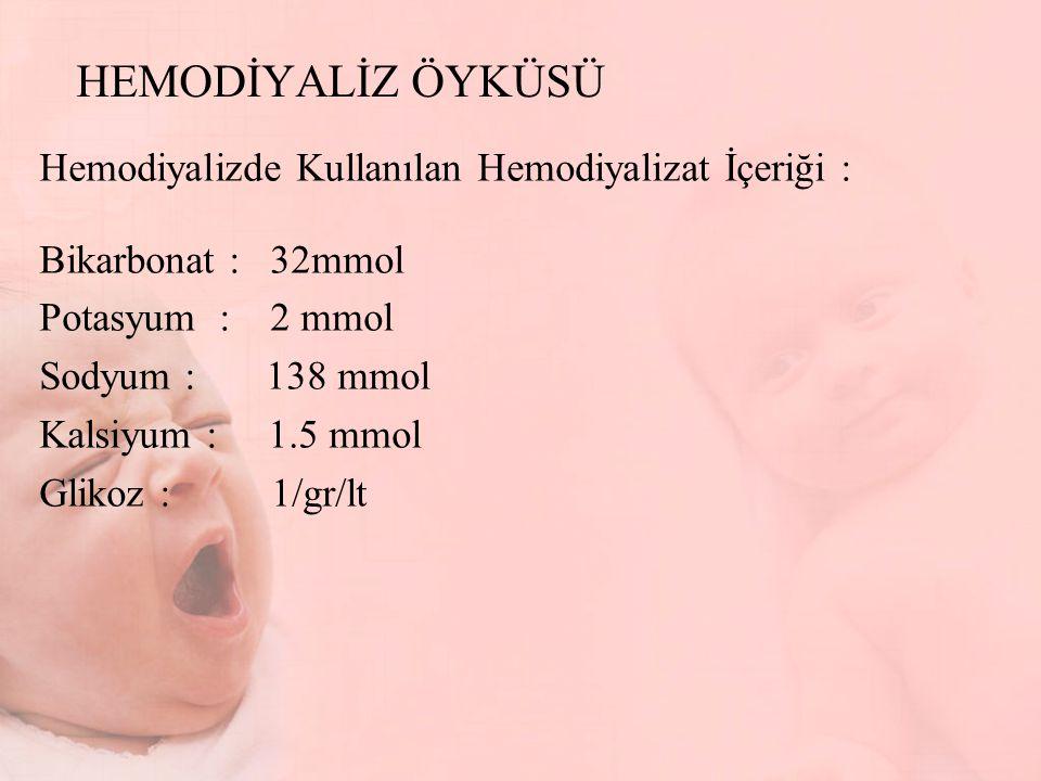 HEMODİYALİZ ÖYKÜSÜ Hemodiyalizde Kullanılan Hemodiyalizat İçeriği : Bikarbonat : 32mmol Potasyum : 2 mmol Sodyum : 138 mmol Kalsiyum : 1.5 mmol Glikoz : 1/gr/lt