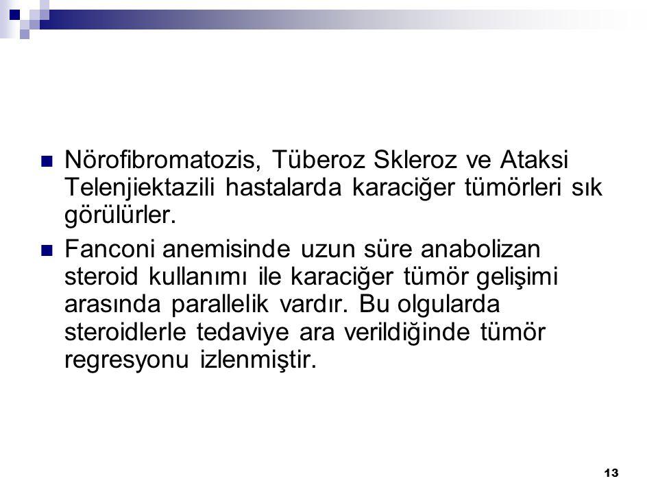 13 Nörofibromatozis, Tüberoz Skleroz ve Ataksi Telenjiektazili hastalarda karaciğer tümörleri sık görülürler.