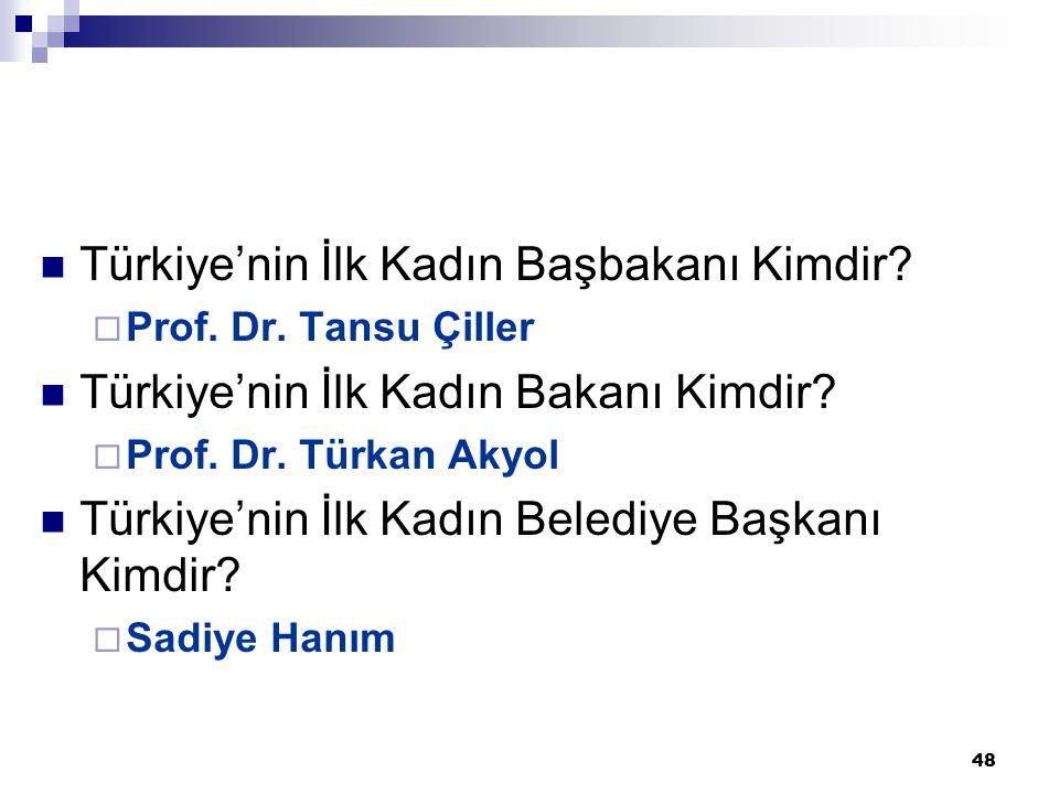 48 Türkiye'nin İlk Kadın Başbakanı Kimdir?  Prof. Dr. Tansu Çiller Türkiye'nin İlk Kadın Bakanı Kimdir?  Prof. Dr. Türkan Akyol Türkiye'nin İlk Kadı