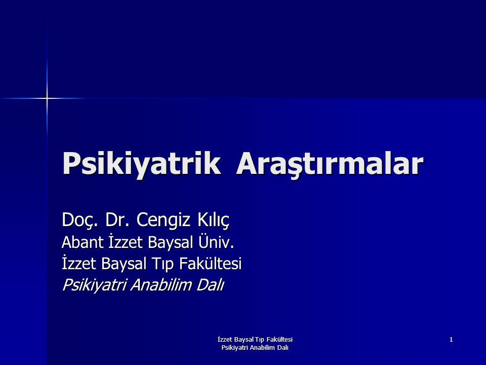 İzzet Baysal Tıp Fakültesi Psikiyatri Anabilim Dalı 1 Psikiyatrik Araştırmalar Doç. Dr. Cengiz Kılıç Abant İzzet Baysal Üniv. İzzet Baysal Tıp Fakülte