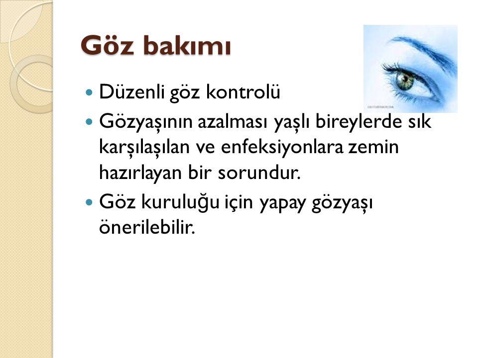 Göz bakımı Düzenli göz kontrolü Gözyaşının azalması yaşlı bireylerde sık karşılaşılan ve enfeksiyonlara zemin hazırlayan bir sorundur. Göz kurulu ğ u