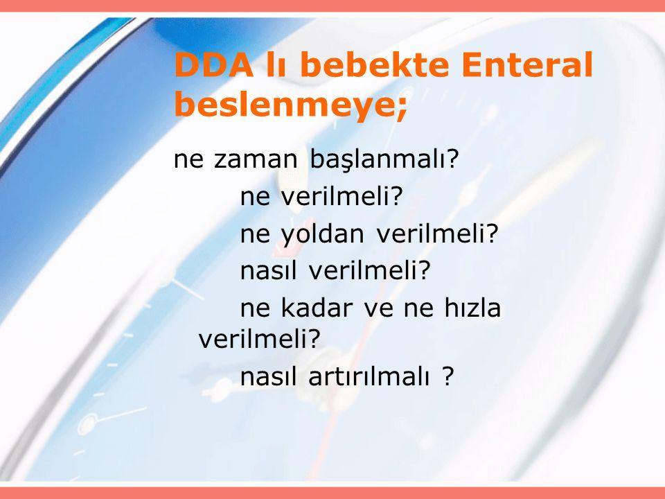 DDA lı bebekte Enteral beslenmeye; ne zaman başlanmalı? ne verilmeli? ne yoldan verilmeli? nasıl verilmeli? ne kadar ve ne hızla verilmeli? nasıl artı