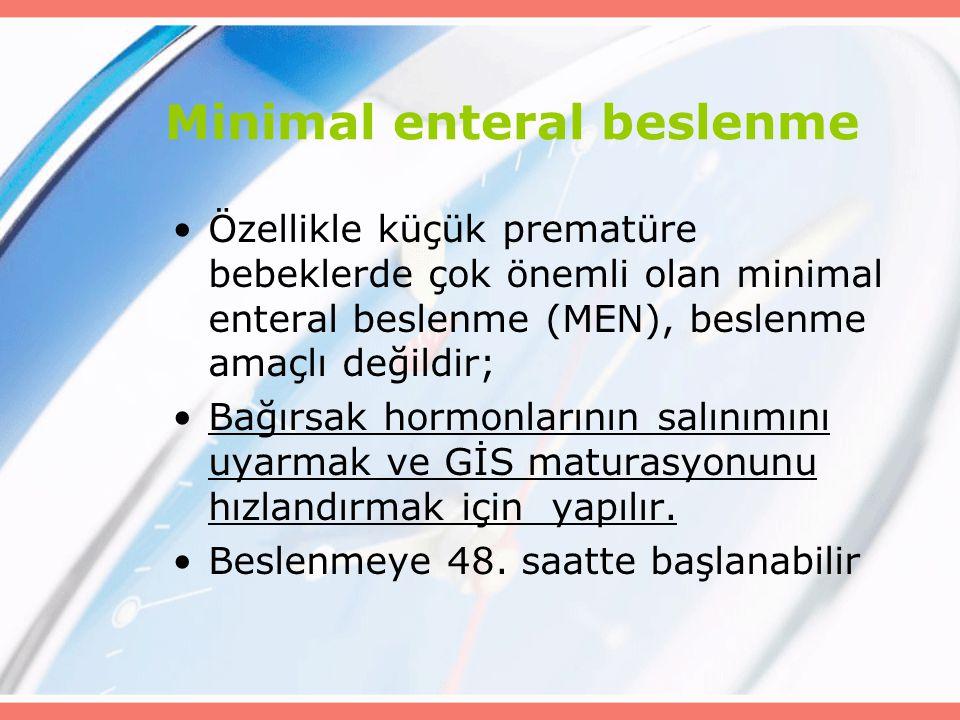 Minimal enteral beslenme Özellikle küçük prematüre bebeklerde çok önemli olan minimal enteral beslenme (MEN), beslenme amaçlı değildir; Bağırsak hormonlarının salınımını uyarmak ve GİS maturasyonunu hızlandırmak için yapılır.
