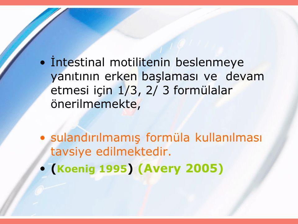 İntestinal motilitenin beslenmeye yanıtının erken başlaması ve devam etmesi için 1/3, 2/ 3 formülalar önerilmemekte, sulandırılmamış formüla kullanılması tavsiye edilmektedir.