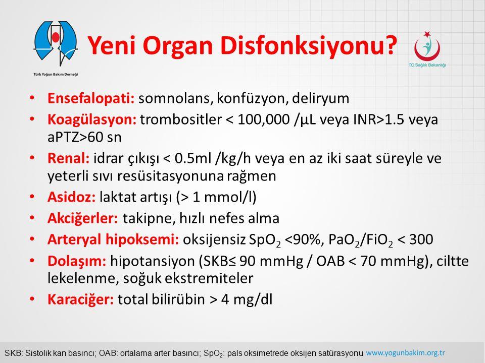 Yeni Organ Disfonksiyonu? Ensefalopati: somnolans, konfüzyon, deliryum Koagülasyon: trombositler 1.5 veya aPTZ>60 sn Renal: idrar çıkışı < 0.5ml /kg/h