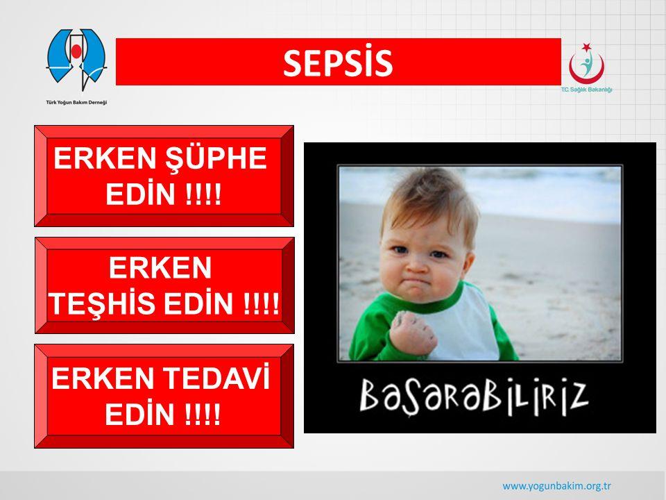 SEPSİS ERKEN ŞÜPHE EDİN !!!! ERKEN TEŞHİS EDİN !!!! ERKEN TEDAVİ EDİN !!!!