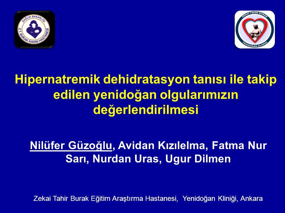 Hipernatremik dehidratasyon tanısı ile takip edilen yenidoğan olgularımızın değerlendirilmesi Nilüfer Güzoğlu, Avidan Kızılelma, Fatma Nur Sarı, Nurda