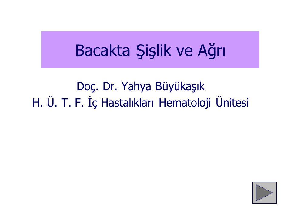 Bacakta Şişlik ve Ağrı Doç. Dr. Yahya Büyükaşık H. Ü. T. F. İç Hastalıkları Hematoloji Ünitesi