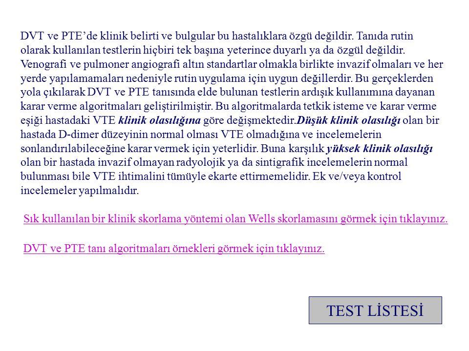 DVT ve PTE'de klinik belirti ve bulgular bu hastalıklara özgü değildir. Tanıda rutin olarak kullanılan testlerin hiçbiri tek başına yeterince duyarlı