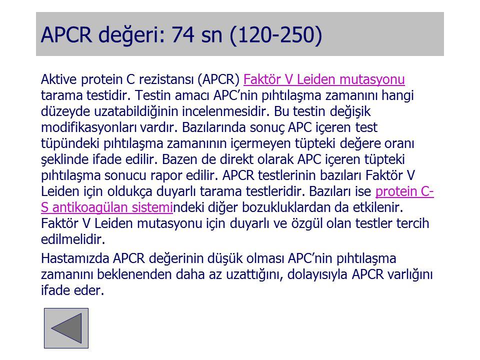 Aktive protein C rezistansı (APCR) Faktör V Leiden mutasyonu tarama testidir. Testin amacı APC'nin pıhtılaşma zamanını hangi düzeyde uzatabildiğinin i