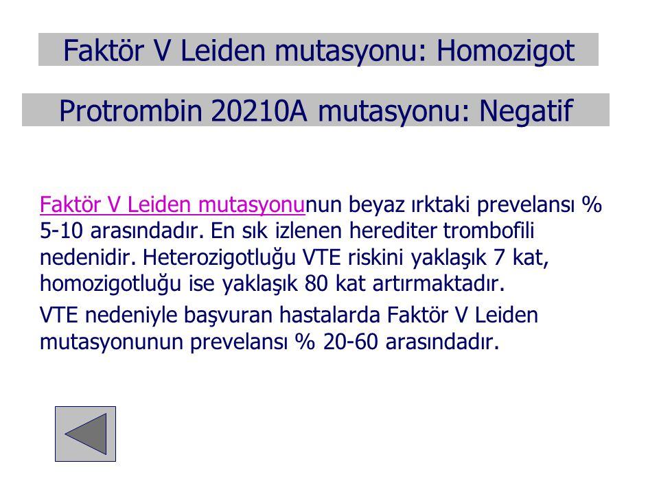 Faktör V Leiden mutasyonu: Homozigot Faktör V Leiden mutasyonuFaktör V Leiden mutasyonunun beyaz ırktaki prevelansı % 5-10 arasındadır. En sık izlenen