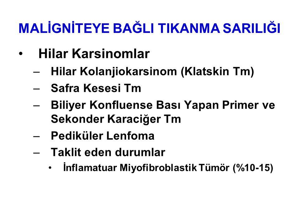 Hilar Karsinomlar –Hilar Kolanjiokarsinom (Klatskin Tm) –Safra Kesesi Tm –Biliyer Konfluense Bası Yapan Primer ve Sekonder Karaciğer Tm –Pediküler Lenfoma –Taklit eden durumlar İnflamatuar Miyofibroblastik Tümör (%10-15) MALİGNİTEYE BAĞLI TIKANMA SARILIĞI