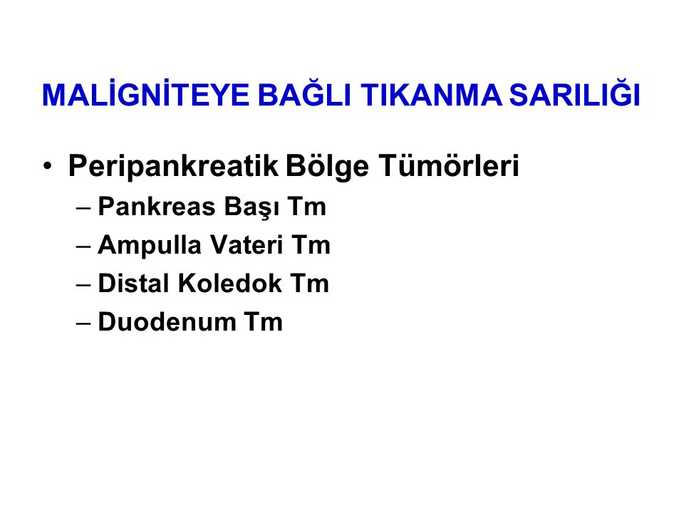 Peripankreatik Bölge Tümörleri –Pankreas Başı Tm –Ampulla Vateri Tm –Distal Koledok Tm –Duodenum Tm