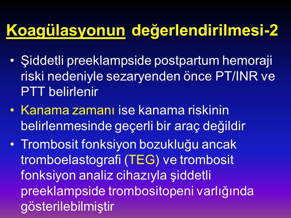 Koagülasyonun değerlendirilmesi-2 Şiddetli preeklampside postpartum hemoraji riski nedeniyle sezaryenden önce PT/INR ve PTT belirlenir Kanama zamanı i