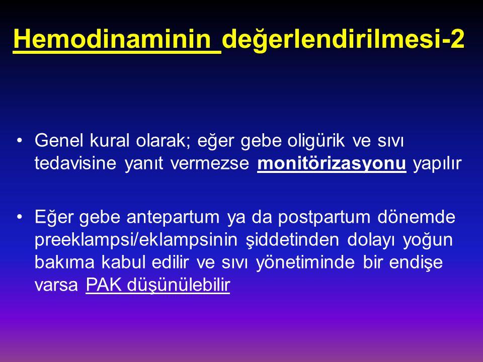 Hemodinaminin değerlendirilmesi-2 Genel kural olarak; eğer gebe oligürik ve sıvı tedavisine yanıt vermezse monitörizasyonu yapılır Eğer gebe antepartu