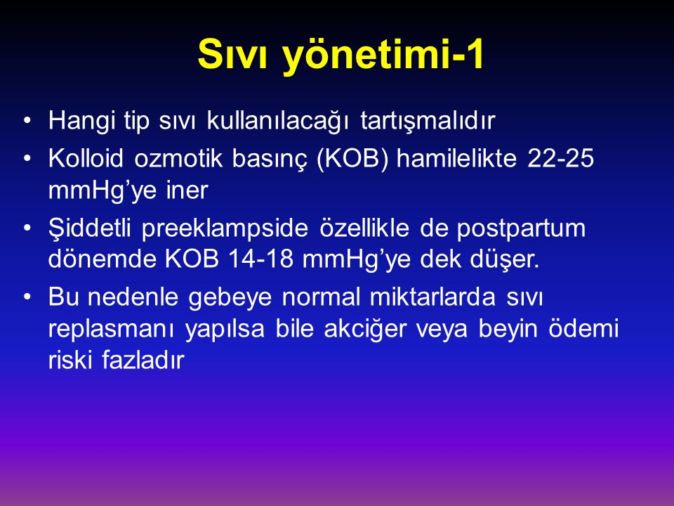 Sıvı yönetimi-1 Hangi tip sıvı kullanılacağı tartışmalıdır Kolloid ozmotik basınç (KOB) hamilelikte 22-25 mmHg'ye iner Şiddetli preeklampside özellikl